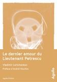 Vladimir Lortchenkov - Le Dernier Amour du lieutenant Petrescu.