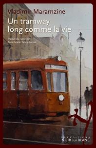 Vladimir Maramzine - Un tramway long comme la vie et autres récits.