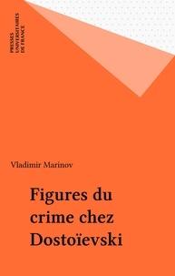 Vladimir Marinov - Figures du crime chez Dostoïevski.