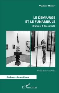 Vladimir Marinov - Le démiurge et le funambule - Brancusi & Giacometti.