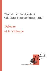 Vladimir Milisavljevic et Guillaume Sibertin-Blanc - Deleuze et la violence.