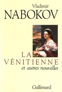 Vladimir Nabokov - La Vénitienne et autres nouvelles - Précédé de Le rire et les rêves et de Bois laqué.