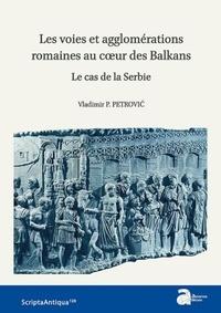 Les voies et agglomérations romaines au coeur des Balkans - Le cas de la Serbie.pdf