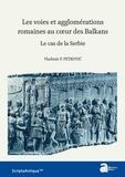 Vladimir P. Petrovic - Les voies et agglomérations romaines au coeur des Balkans - Le cas de la Serbie.
