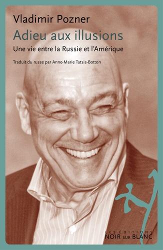Vladimir Pozner - Adieu aux illusions - Une vie entre la Russie et l'Amérique.