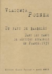 Vladimir Pozner et Alexis Buffet - Un pays de barbelés - Dans les camps de réfugiés espagnols en France, 1939.