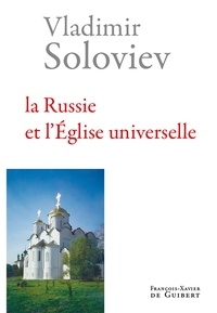 Vladimir Soloviev et Vladimir Sergueevitch Soloviev - La Russie et l'Eglise universelle.