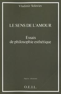 Vladimir Soloviev - Le sens de l'amour - Essais de philosophie esthétique.