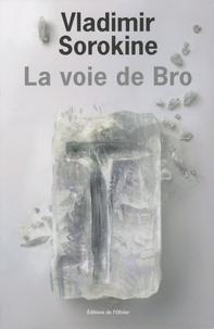 Vladimir Sorokine - La voie de Bro.