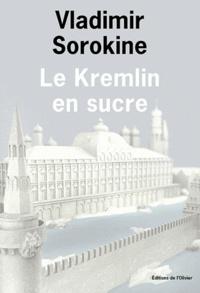 Vladimir Sorokine - Le Kremlin en sucre.
