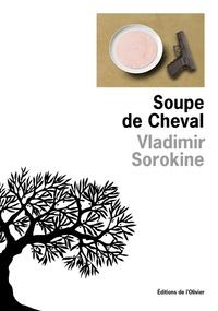 Vladimir Sorokine - Soupe de cheval.