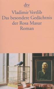 Vladimir Vertlib - Das besondere Gedächtnis der Rosa Masur.