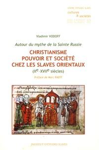 Vladimir Vodoff - Christianisme, pouvoir et société chez les slaves orientaux (Xe-XVIIe siècles) - Autour du mythe de la Sainte Russie.