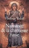 Vladimir Vodoff - Naissance de la chrétienté russe.