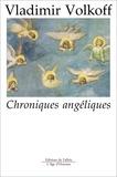 Vladimir Volkoff - Chroniques angéliques.