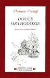 Vladimir Volkoff - Douce orthodoxie.