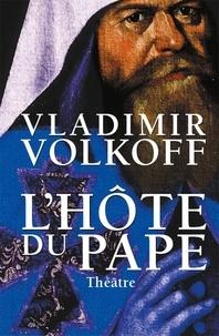 Vladimir Volkoff - L'hôte du Pape (théâtre).