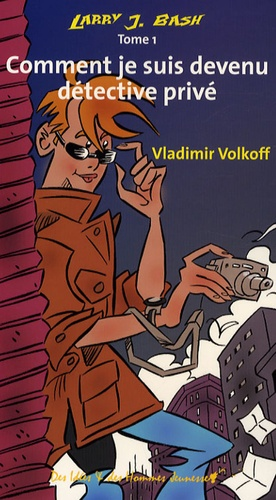 Vladimir Volkoff - Larry J. Bash Tome 1 : Comment je suis devenu détective privé.