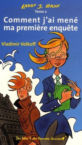 Vladimir Volkoff - Larry J. Bash Tome 2 : Comment j'ai mené ma première enquête.