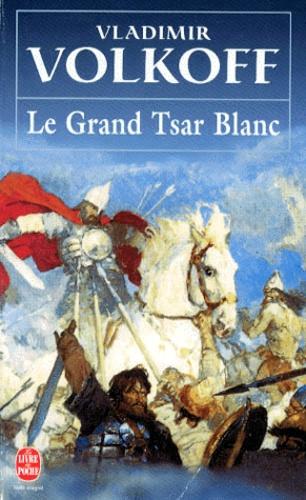 Vladimir Volkoff - Le grand tsar blanc.