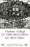Vladimir Volkoff - Le tire-bouchon du Bon Dieu.