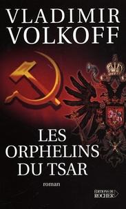 Vladimir Volkoff - Les Orphelins du Tsar.