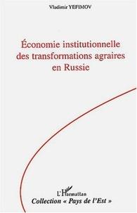 Vladimir Yefimov - Economie institutionnelle des transformations agraires en russie.