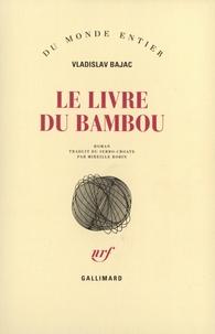 Vladislav Bajac - Le livre du bambou.