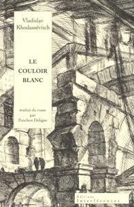 Vladislav Khodassévitch - Le couloir blanc - Souvenirs autobiographiques, de la naissance à l'exil.