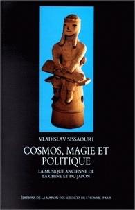 Vladislav Sissaouri - Cosmos, magie et politique. - La musique ancienne de la Chine et du Japon.