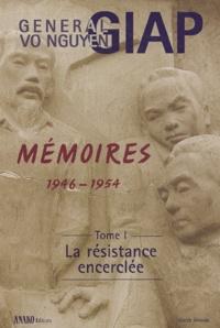 Vo-Nguyên Giap - Mémoires 1946-1954 - Tome 1, La Résistance encerclée.