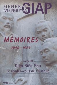 Vo-Nguyên Giap - Mémoires 1946-1954 - Tome 3 : Diên Biên Phu, le rendez-vous de l'histoire.