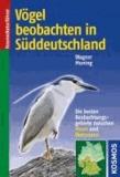 Vögel beobachten in Süddeutschland - Die besten Beobachtungsgebiete zwischen Mosel und Watzmann.