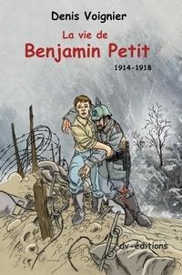 Voignier Denis - La vie de benjamin petit 14-18.