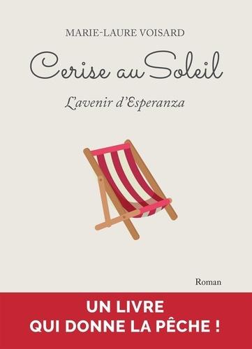 Voisard Marie-laure - Cerise au Soleil - L'avenir d'Esperanza.
