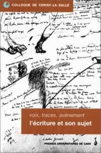 Alain Goulet - Voix, traces, avènement - L'écriture et son sujet, Colloque de Cerisy-la-Salle, 2-5 octobre 1997.