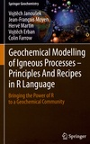 Vojtech Janousek et Jean-François Moyen - Geochemical Modelling of Igneous Processes - Principles And Recipes in R Language - Bringing the Power of R to a Geochemical Community.