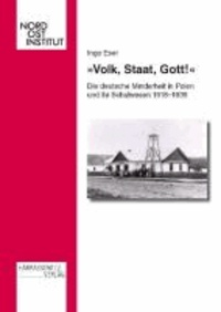 »Volk, Staat, Gott!« - Die deutsche Minderheit in Polen und ihr Schulwesen 1918-1939.