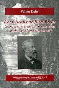 Volker Dehs - Les ciseaux de Jules Verne - Aventures surprenantes de trois vieux marins, par James Greenwood.