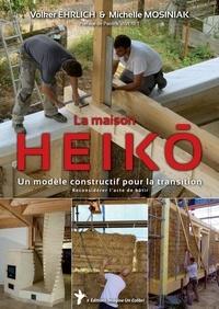 Volker Ehrlich et Michelle Mosiniak - La maison Heiko - Un modèle constructif pour la transition, reconsidérer l'acte de bâtir.
