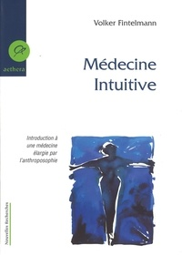 Volker Fintelmann - Médecine intuitive - Introduction à une médecine élargie par l'anthroposophie.