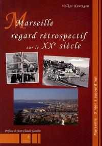 Volker Koettgen - Marseille, regard rétrospectif sur le XXe siècle.