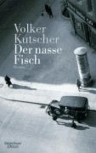 Volker Kutscher - Der nasse Fisch.