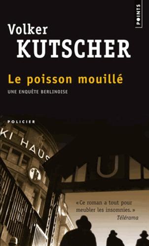 Volker Kutscher - Le poisson mouillé.