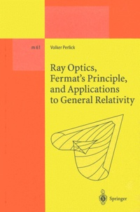 Volker Perlick - Ray Optics, Fermat's Principle, and Applications to General Relativity.
