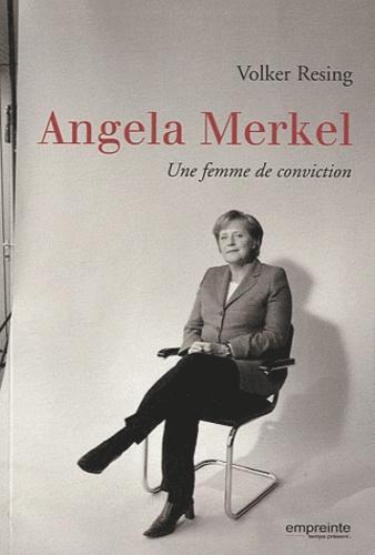 Volker Resing - Angela Merkel - Une femme de conviction.