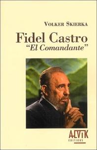 "Volker Skierka - Fidel Castro - ""El Commandante""."