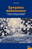 Volny Fages - Savantes nébuleuses - L'origine du monde entre marginalité et autorité scientifique (1860-1920).