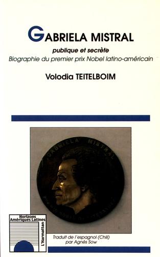 Volodia Teitelboim - Gabriela Mistral publique et secrète - Biographie du premier prix Nobel latino-américain.