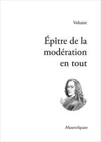 Voltaire - Epître de la modération en tout.